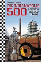 The Indianapolis 500: A Century of High Speed Racing 1681570165 Book Cover