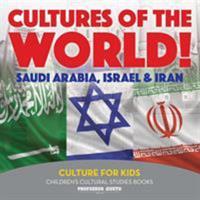 Cultures of the World! Saudi Arabia, Israel & Iran - Culture for Kids - Children's Cultural Studies Books 1683219996 Book Cover