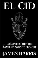 El Cid: Adapted for the Contemporary Reader 1797526219 Book Cover