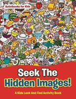Seek the Hidden Images! a Kids Look and Find Activity Book 1683210425 Book Cover