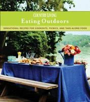 Country Living Eating Outdoors: Sensational Recipes for Cookouts, Picnics, and Take-Along Food (Country Living) 1588166643 Book Cover