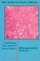 Everything You Need to Know About Rheumatic Fever (Need to Know Library) 082394509X Book Cover
