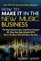 How to Make It in the New Music Business: Lessons, Tips and Inspiration from Music's Biggest and Best 0823079546 Book Cover
