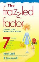 The Frazzled Factor: Relief for Working Moms 0849945356 Book Cover