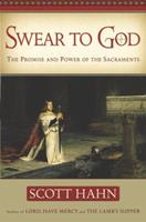Swear to God The Promise and Power of the Sacraments 0385509316 Book Cover