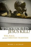 Who Would Jesus Kill: War, Peace, and the Christian Tradition 0884899845 Book Cover