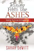 Rising from the Ashes: Inspiring You to Live Life Empowered 1546870679 Book Cover