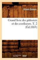 Grand Livre Des Pa[tissiers Et Des Confiseurs. T. 2 (A0/00d.1883) 2012547796 Book Cover