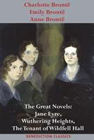 Charlotte Bront�, Emily Bront� and Anne Bront�: The Great Novels: Jane Eyre, Wuthering Heights, and the Tenant of Wildfell Hall 1781399875 Book Cover