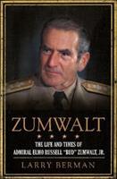 Zumwalt: The Life and Times of Admiral Elmo Russell Bud Zumwalt, Jr. 0061691305 Book Cover