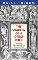 The Shadow of a Great Rock: A Literary Appreciation of the King James Bible 0300187947 Book Cover