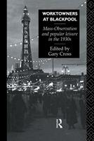 Worktowners at Blackpool: Mass-Observation and Popular Leisure in the 1930s 041504071X Book Cover