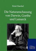 Die Naturanschauung Von Darwin, Goethe Und Lamarck 386444666X Book Cover