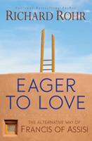 Eager to Love: The Alternative Way of Francis of Assisi 1632531402 Book Cover