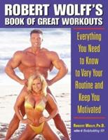 Robert Wolff's Book of Great Workouts : Everything You Need to Know to Vary Your Routine and Keep You Motivated 0809297698 Book Cover