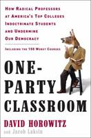 One-Party Classroom: How Radical Professors at America's Top Colleges Indoctrinate Students and Undermine Our Democracy 0307452557 Book Cover