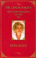 Dr. Linda Page's Healthy Healing Guide To Sexuality (Healthy Healing Guides) 1884334156 Book Cover