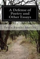A Defence of Poetry and Other Essays 1406569747 Book Cover