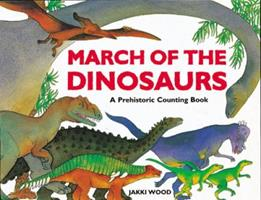 March of the Dinosaurs: A Prehistoric Counting Book 0711214565 Book Cover