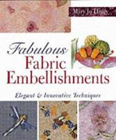 Fabulous Fabric Embellishments: Elegant and Innovative Techniques to Embelish Textiles 0806919094 Book Cover