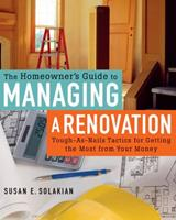 The Homeowner's Guide to Managing a Renovation: Tough-As-Nails Tactics for Getting the Most from Your Money 1402727542 Book Cover