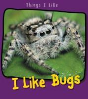 I Like Bugs (Things I Like) 1403492808 Book Cover