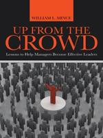 Up from the Crowd: Lessons to Help Managers Become Effective Leaders 149173597X Book Cover