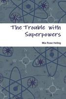 The Trouble with Superpowers 1304632873 Book Cover