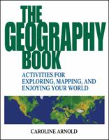 The Geography Book: Activities for Exploring, Mapping, and Enjoying Your World 0471412368 Book Cover