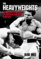 Heavyweights: A Definitive History of the Heavyweight Fighters 0752434268 Book Cover