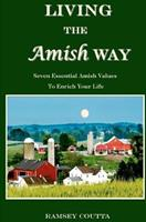 Living the Amish Way: Seven Essential Amish Values to Enrich Your Life 1620180685 Book Cover
