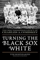 Turning the Black Sox White: The Misunderstood Legacy of Charles A. Comiskey 1683582764 Book Cover