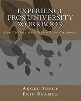 Experience Pros University Workbook: How to Gain and Retain More Customers 1456369075 Book Cover