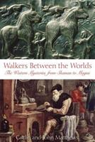 Walkers Between the Worlds: The Western Mysteries from Shaman to Magus 0892810912 Book Cover