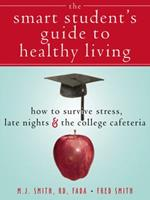 The Smart Student's Guide to Healthy Dorm Living: How to Survive Stress, Late Nights, and the College Cafeteria 1572244747 Book Cover