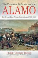 The Forgotten Defenders of the Alamo: The Irish of the Texas Revolution, 1835-1836 1611211913 Book Cover