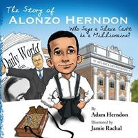 The Story of Alonzo Herndon: Who Says a Slave Can't Be a Millionaire? 0615753027 Book Cover