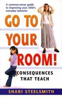 Go to Your Room: Consequences That Teach 0965047725 Book Cover