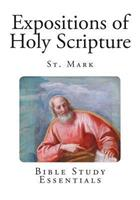 Expositions of Holy Scripture: St. Mark 1512172022 Book Cover