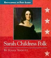 Sarah Childress Polk: 1803-1891 (Encyclopedia of First Ladies) 051620601X Book Cover