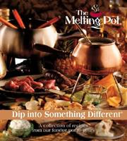 Dip Into Something Different: A Collection of Recipes from Our Fondue Pot to Yours Book Cover