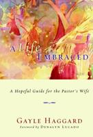 A Life Embraced: A Hopeful Guide for the Pastor's Wife 1400070627 Book Cover