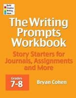 The Writing Prompts Workbook, Grades 7-8: Story Starters for Journals, Assignments and More 0985482230 Book Cover