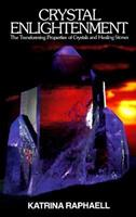 Crystal Enlightenment: The Transforming Properties of Crystals and Healing Stones