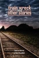 Train Wreck and Other Stories 179432481X Book Cover