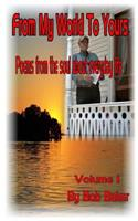 From My World To Yours: Poems from the my soul about everyday life 0692997148 Book Cover