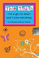 The Truth: I'm a Girl, I'm Smart and I Know Everything 0979895200 Book Cover