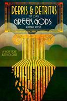 Debris & Detritus, The Lesser Greek Gods Running Amok 1940699142 Book Cover