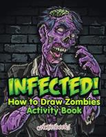 Infected! How to Draw Zombies Activity Book 1683213653 Book Cover