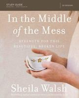 In the Middle of the Mess Study Guide: Strength for This Beautiful, Broken Life 0310089433 Book Cover